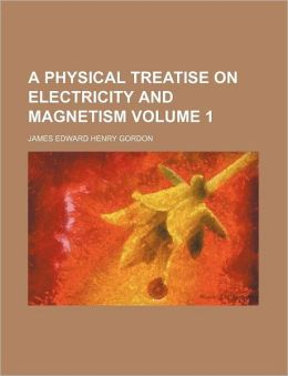 A Physical Treatise on Electricity and Magnetism Volume 1