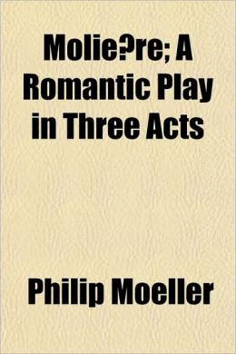 Molie re; A Romantic Play in Three Acts