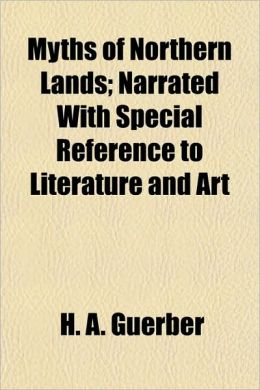 Myths of Northern Lands; Narrated With Special Reference to Literature and Art