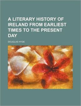 A Literary History of Ireland from Earliest Times to the Present Day