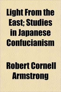 Light From the East; Studies in Japanese Confucianism