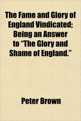 The Fame and Glory of England Vindicated; Being an Answer to