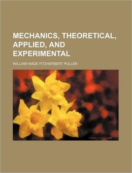 Mechanics, Theoretical, Applied, and Experimental