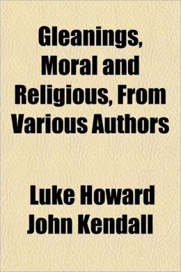 Gleanings, Moral and Religious, From Various Authors