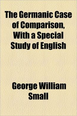 The Germanic Case Of Comparison, With A Special Study Of English