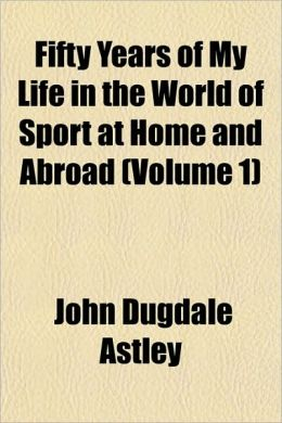 Fifty Years of My Life in the World of Sport at Home and Abroad (Volume 1)