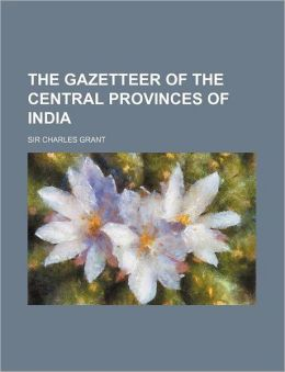 The Gazetteer of the Central Provinces of India