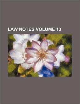 Law Notes Volume 13