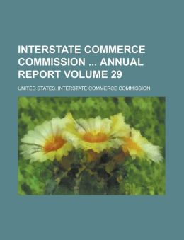 Interstate Commerce Commission Annual Report Volume 29