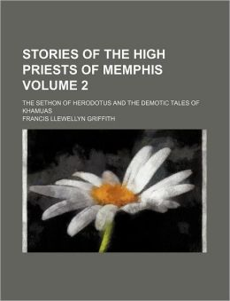 Stories of the high priests of Memphis Volume 2 ; the Sethon of Herodotus and the demotic tales of Khamuas