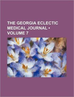 The Georgia Eclectic Medical Journal (Volume 7)