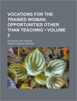 Vocations For The Trained Woman (Volume 2); Opportunities Other Than Teaching. Introductory Papers