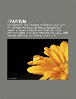 Fauvism: Henri Matisse, Paul Gauguin, Georges Braque, Kees Van Dongen, Andre Derain, Antonia Gerstacker, Simbolul, Emilie Charm