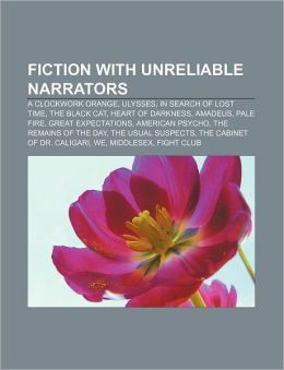 Fiction with unreliable narrators: A Clockwork Orange, Ulysses, In Search of Lost Time, The Black Cat, Heart of Darkness, Amadeus, Pale Fire