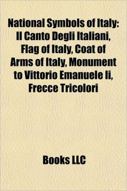 National Symbols of Italy: Il Canto Degli Italiani, Flag of Italy, Coat of Arms of Italy, Monument to Vittorio Emanuele Ii, Frecce Tricolori