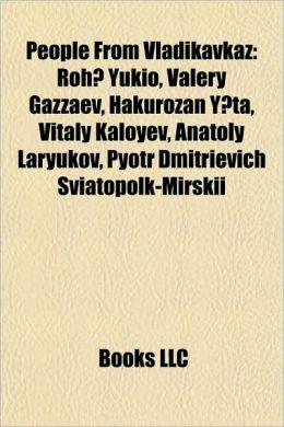People From Vladikavkaz: Roh Yukio, Valery Gazzaev, Hakurozan Y ta, Vitaly Kaloyev, Anatoly Laryukov, Pyotr Dmitrievich Sviatopolk-Mirskii