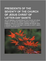 Presidents of the Seventy of the Church of Jesus Christ of Latter-Day Saints: List of General Authorities of the Church of Jesus Christ of Latter-Day