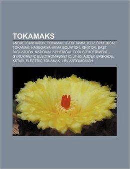 Tokamaks: Andrei Sakharov, Tokamak, Igor Tamm, ITER, Spherical tokamak, Hasegawa-Mima equation, IGNITOR, EAST, Riggatron