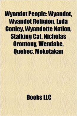 Wyandot People: Wyandot, Wyandot Religion, Lyda Conley, Wyandotte Nation, Stalking Cat, Nicholas Orontony, Wendake, Quebec, Mokotakan