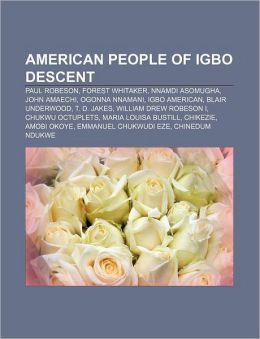 American people of Igbo descent: Paul Robeson, Forest Whitaker, Nnamdi Asomugha, John Amaechi, Ogonna Nnamani, Igbo American, Blair Underwood