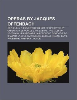 Operas by Jacques Offenbach: Orpheus in the Underworld, List of operettas by Offenbach, Le voyage dans la lune, The Tales of Hoffmann