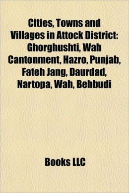 Cities, Towns and Villages in Attock District: Ghorghushti, Wah Cantonment, Hazro, Punjab, Fateh Jang, Daurdad, Nartopa, Behbudi, Hasan Abdal