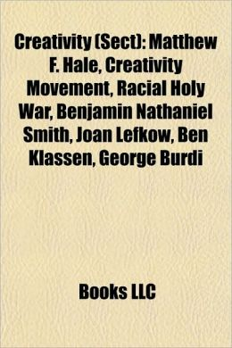 Creativity (Sect): Matthew F. Hale, Creativity Movement, Racial Holy War, Benjamin Nathaniel Smith, Joan Lefkow, Ben Klassen, George Burdi