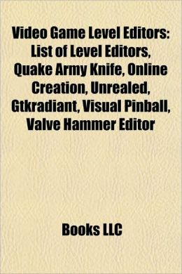 Video Game Level Editors: List of Level Editors, Quake Army Knife, Online Creation, Unrealed, Gtkradiant, Visual Pinball, Valve Hammer Editor