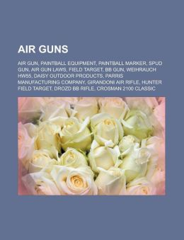 Air Guns: Air Gun, Paintball Equipment, Paintball Marker, Spud Gun, Air Gun Laws, Field Target, BB Gun, Weihrauch Hw55, Daisy Ou