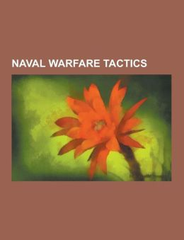 Naval Warfare Tactics: Barrage Attack (Naval Tactic), Boarding (Attack), Creeping Attack (Naval Tactic), Crossing the T, Deperming, Down the