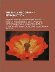 Thessaly Geography Introduction: Sporades, Skiathos Island National Airport, Kalabaka, Karla, Greece, Anavra, Farkadona, Krannonas, Aspropotamos, Trik
