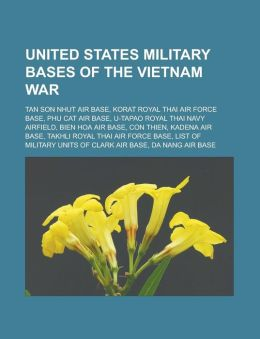 United States military bases of the Vietnam War: Tan Son Nhut Air Base, Korat Royal Thai Air Force Base, Phu Cat Air Base, U-Tapao Royal Thai Navy Airfield, Bien Hoa Air Base, Con Thien, Kadena Air Base, Takhli Royal Thai Air Force Base