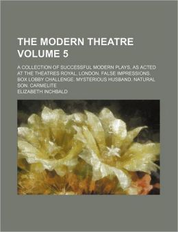 The Modern Theatre Volume 5; a Collection of Successful Modern Plays, As Acted at the Theatres Royal, London False Impressions Box Lobby Challenge