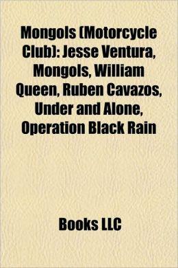 Mongols (Motorcycle Club): Jesse Ventura, Mongols, William Queen, Ruben Cavazos, Under and Alone, Operation Black Rain, River Run Riot