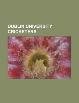 Dublin University Cricketers: Achey Kelly, Arnold Harvey, Arthur Gwynn, Augustine Kelly, Bernard Quinlan, Billy King (Cricketer), Charles McCausland