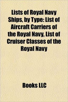 Lists of Royal Navy Ships, by Type: List of Aircraft Carriers of the Royal Navy, List of Cruiser Classes of the Royal Navy