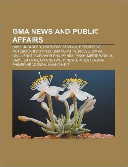 GMA News and Public Affairs: Case Unclosed, I-Witness, DZBB-AM, Reporter's Notebook, Kids on Q, GMA News TV, Probe, Extra Challenge