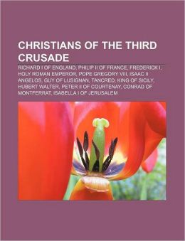 Christians of the Third Crusade: Richard I of England, Philip II of France, Frederick I, Holy Roman Emperor, Pope Gregory VIII
