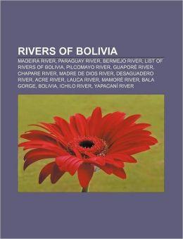 Rivers of Bolivia: Madeira River, Paraguay River, Bermejo River, List of rivers of Bolivia, Pilcomayo River, Guapor River, Chapare River