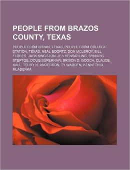 People from Brazos County, Texas: People from Bryan, Texas, People from College Station, Texas, Neal Boortz, Don McLeroy, Bill Flores