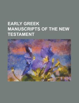 Early Greek Manuscripts of the New Testament: Chester Beatty Papyri, Dura Parchment 24, Green Collection, Magdalen Papyrus, Papyrus 1, Papyrus 100, Pa