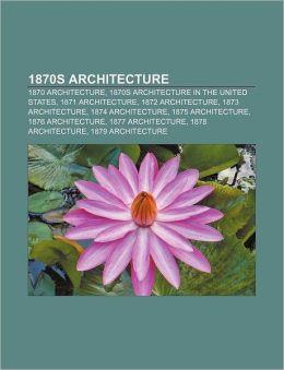 1870s architecture: 1870 architecture, 1870s architecture in the United States, 1871 architecture, 1872 architecture, 1873 architecture