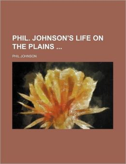 Phil Johnson's Life on the Plains