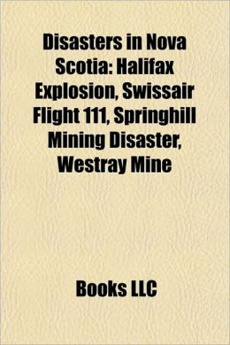 Disasters in Nova Scotia: Natural disasters in Nova Scotia, Shipwrecks of the Nova Scotia coast, Halifax Explosion