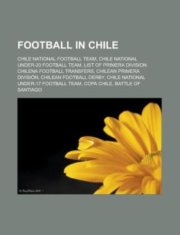 Football in Chile: Chile National Football Team, Chile National Under-20 Football Team, List of Primera Division Chilena Football Transfe