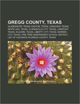 Gregg County, Texas: Gladewater, Texas, Easton, Texas, Longview, Texas, White Oak, Texas, Clarksville City, Texas, Lakeport, Texas, Kilgore