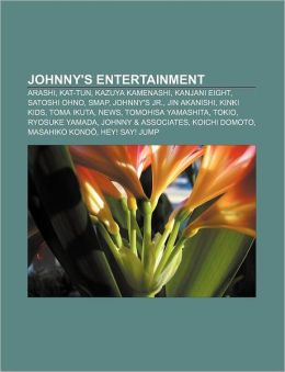 Johnny's Entertainment: Arashi, Kat-Tun, Kazuya Kamenashi, Kanjani Eight, Satoshi Ohno, Smap, Johnny's Jr., Jin Akanishi, Kinki Kids