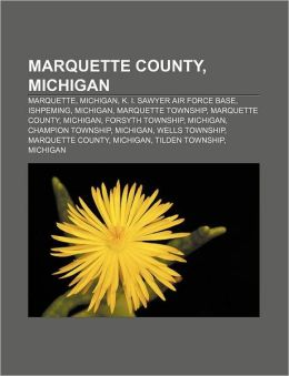 Marquette County, Michigan: Marquette, Michigan, K. I. Sawyer Air Force Base, Ishpeming, Michigan, Marquette Township, Marquette County