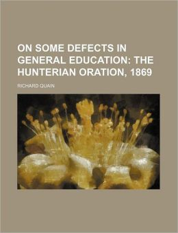 On Some Defects in General Education; the Hunterian Oration 1869