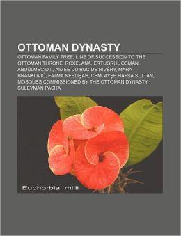 Ottoman dynasty: Ottoman family tree, Line of succession to the Ottoman throne, Roxelana, Ertu rul Osman, Abd lmecid II, Aim e du Buc de Riv ry
